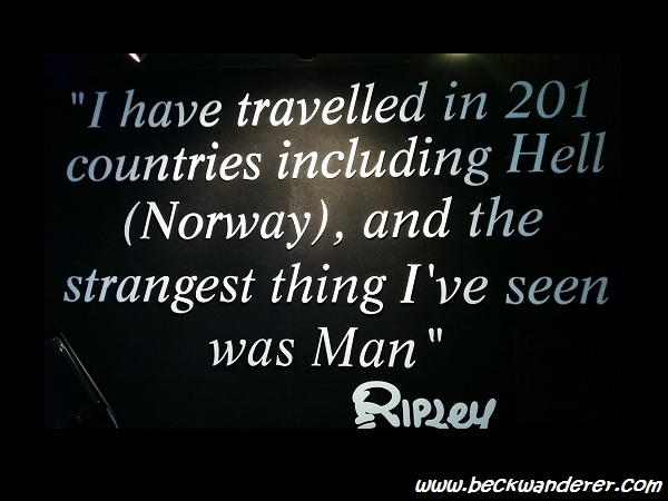 Ripley's Travel Quote - I have travelled in 201 countries and the strangest thing I've seen was Man.